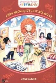 Książka Zdumiewające przygody Abby Hayes t.6 Pióro mocniejsze jest niż  miecz Anne Mazer - Beletrystyka dla dzieci - Książki dla dzieci i młodzieży
