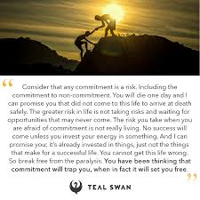 commitment risk quotes teal swan