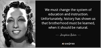 josephine baker quote we must change the system of education and