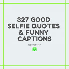 good selfie quotes funny captions appamatix
