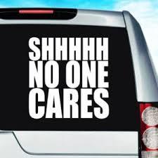 Shhhh No One Cares Funny Vinyl Car Window Decal Sticker