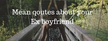 mean quotes about your ex boyfriend ▷ tuko co ke