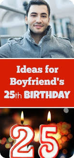 ideas for boyfriend s 25th birthday