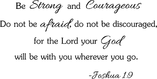 Buy Be Strong And Courageous Do Not Be Afraid Do Not Be Discouraged For The Lord Your God Will Be With You Wherever You Go Joshua 1 9 Religious Wall Quotes Arts Sayings