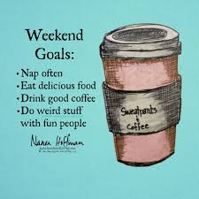 weekend goals coffee quotes coffee humor coffee love