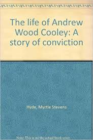 The life of Andrew Wood Cooley: A story of conviction: Hyde, Myrtle Stevens:  Amazon.com: Books