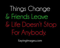 daily quotes things change friends leave life doesnt stop for