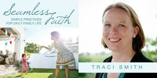 San Antonio mom blogger Traci Smith releases new book, Seamless Faith:  Simple Practices for Daily Family Life {Giveaway!} - San Antonio Things To  Do