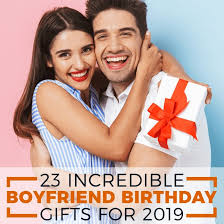 23 incredible boyfriend birthday gifts