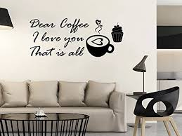 Amazon Com Wall Decals Quotes Vinyl Sticker Decal Quote Dear Coffee I Love You That Is All Phrase Home Decor Bedroom Art Design Interior C335 Home Kitchen