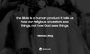 the bible is a human product it tell marcus j borg quotes pub