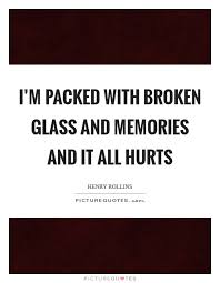 i m packed broken glass and memories and it all hurts