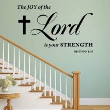 Ebern Designs The Joy Of The Lord Is Your Strength Nehemiah 8 10 Wall Decal Wayfair