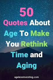 age quotes to make you rethink time old age and aging