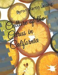 Culture of the Citrus in California: Lelong, Byron Martin ...