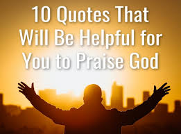 quotes that will be helpful for you to praise god