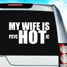 My Wife Is Hot Psychotic Vinyl Car Window Decal Sticker Funny Decals