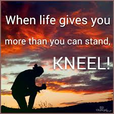 when life gives you more than you can stand kneel quotes
