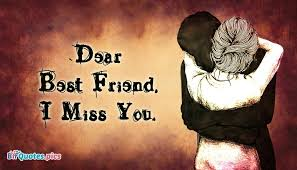 i miss you dear images pics quotes dear best friend i miss