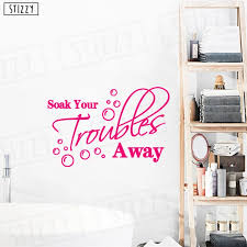 Stizzy Wall Decal Quotes Soak Your Troubles Away Vinyl Wall Sticker Bath Decoration Bathroom Decor Interior Window Mural C832 Wall Stickers Aliexpress