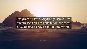 "jennifer lopez quote ""i m grateful for everything i have i m"