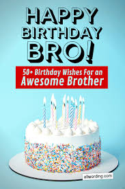 happy birthday brother b day wishes for your awesome bro