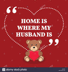 inspirational love marriage quote home is where my husband is