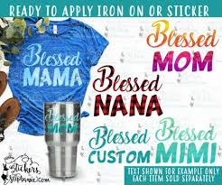 Iron On Transfer Or Sticker Decal S293 C Blessed To Be Called Nana Mimi Mom Mama Stickers By Stephanie