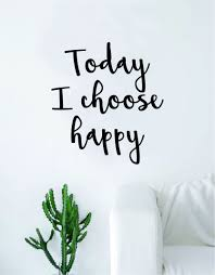 Today I Choose Happy Quote Wall Decal Sticker Room Art Vinyl Inspirational Decor Happiness Choose Happiness Quotes I Choose Happy Wall Quotes