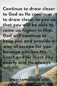 continue to draw closer to god as he continues to draw closer to