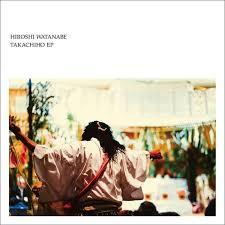 HIROSHI WATANABE / TAKACHIHO EP [12inch] | Bang...