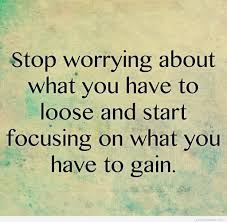 stop worrying about what you have to lose