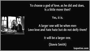 to choose a god of love as he did and does is a little move then