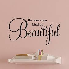 Amazon Com Be Your Own Kind Of Beautiful Vinyl Wall Decal By Wild Eyes Signs Inspirational Quote Teen Girl Bathroom Decal Beautiful Decal Wall Decal Vinyl Decal Motivational Ct4579 Handmade