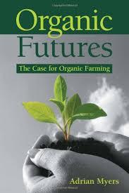 Organic Futures: The Case for Organic Farming: Myers, Adrian:  9781903998694: Amazon.com: Books