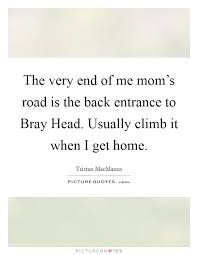 the very end of me mom s road is the back entrance to bray head