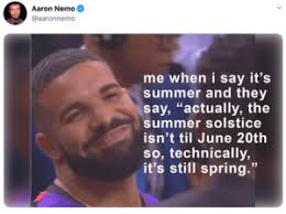 Aaron Nemo Me When I Say It's Summer and They Say Actually the Summer  Solstice Isn't Til June 20th S Technically It's Still Spring Durk Meem |  Reddit Meme on ME.ME