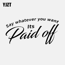 Yjzt 18 3cm 8 9cm Fun Say Whatever You Want Its Paid Off Vinyl Car Sticker And Decal Black Silver C11 1693 Car Stickers Aliexpress