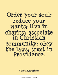 life quotes order your soul reduce your wants live in charity