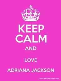 KEEP CALM AND LOVE ADRIANA JACKSON - Keep Calm and Posters ...