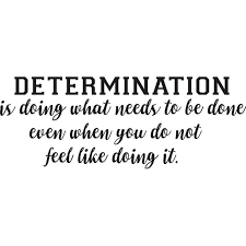Determination Is Doing What Needs To Be Done Even When You Do Not Feel Like Doing It Quote Life Motivational Inspirational Custom Wall Decal Vinyl Sticker 8 Inches X 18 Inches