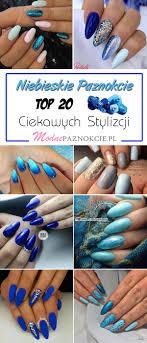 Niebieskie Paznokcie Top 20 Ciekawych Inspiracji Dla Milosniczek