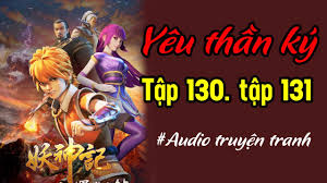 Yêu Thần Ký tập 130, tập 131 | Audio truyện tranh giọng nữ - YouTube