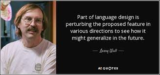 larry wall quote part of language design is perturbing the