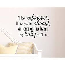 Amazon Com I Ll Love You Forever I Ll Like You For Always As Long As I M Living My Baby You Ll Be Vinyl Wall Decals Quotes Sayings Words Art Decor Lettering Vinyl Wall Art Inspirational