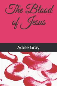 The Blood of Jesus: Gray, Rev. Adele M.: 9798620634668: Amazon.com: Books