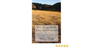 The Journal Of Adeline Clemson: Young, Morley: 9781441474087 ...