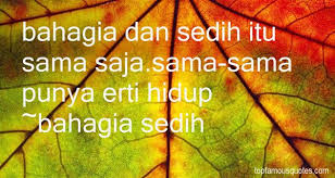 bahagia sedih quotes top famous quotes and sayings by bahagia sedih