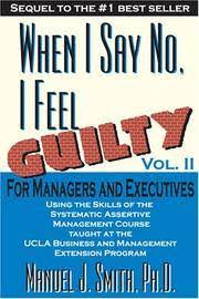 When I Say No I Feel Guilty, Vol Ii, For Managers and Executives ...