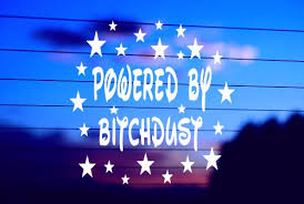 Powered By Bitch Dust Car Decal Sticker